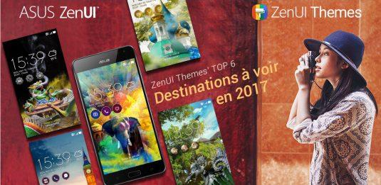themes ZenUI top destinations à voir en 2017